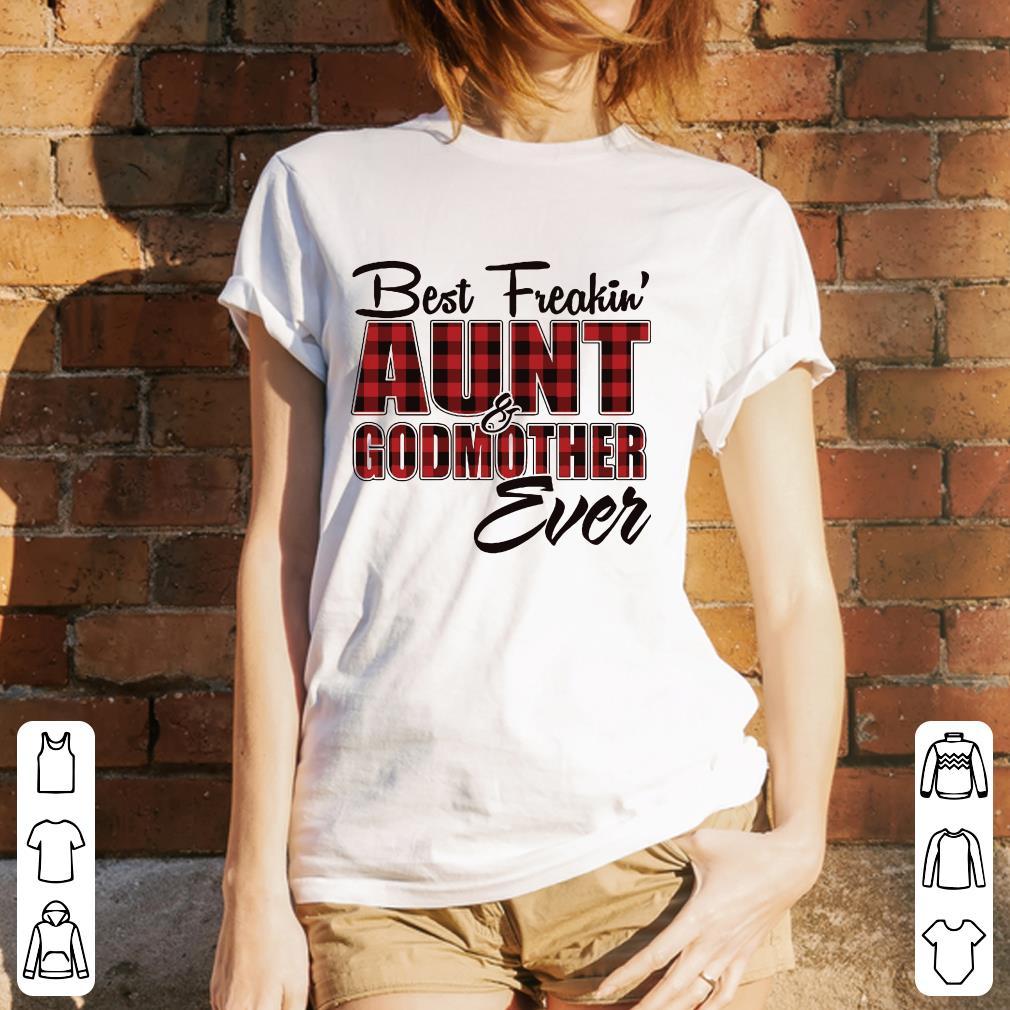Best freakin Aunt & Godmother ever shirt 3
