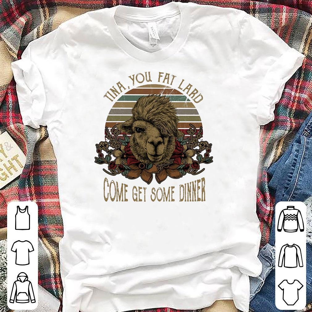Camel Tina you fat lard come get some dinner shirt 1