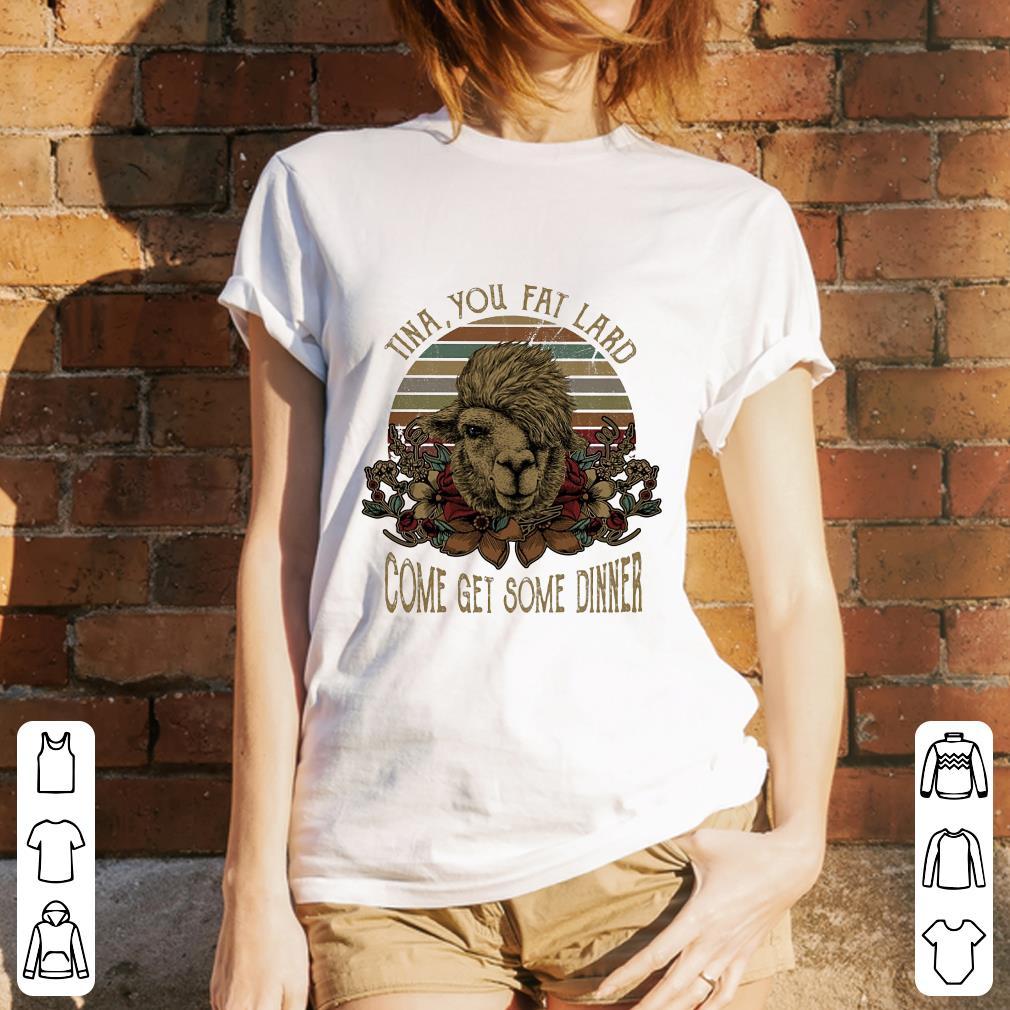 Camel Tina you fat lard come get some dinner shirt 3