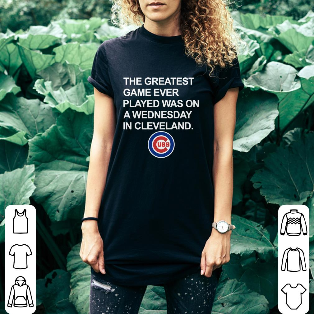 Chicago Cubs The greatest game ever played was on a wednesday in cleveland shirt 3