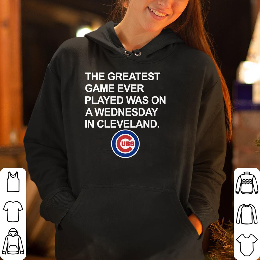https://rugbyfootballshirt.com/images/2018/12/Chicago-Cubs-The-greatest-game-ever-played-was-on-a-wednesday-in-cleveland-shirt_4.jpg
