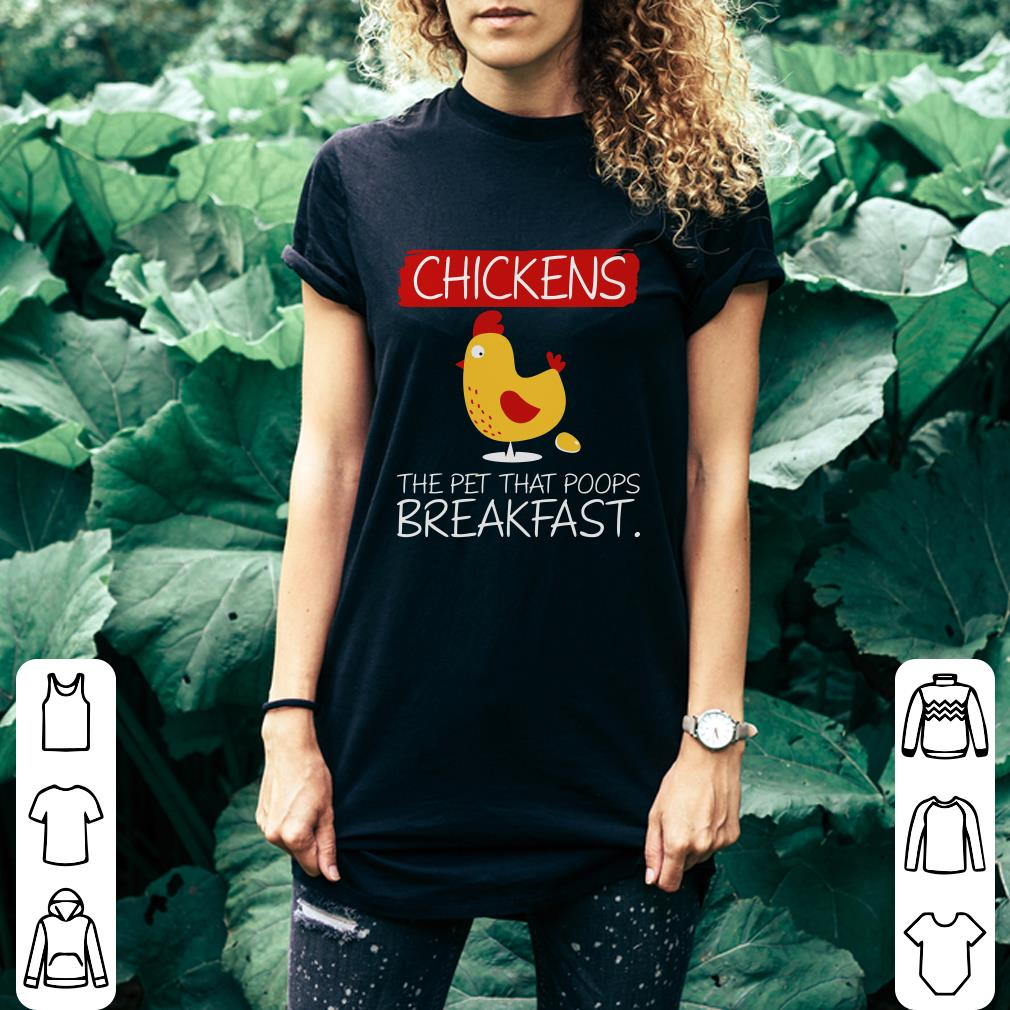 Chickens the pet that poops breakfast shirt 3