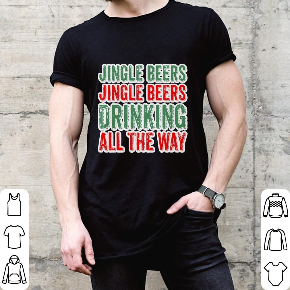 Christmas Jingle Beers Jing Beers Drinking All The Way shirt
