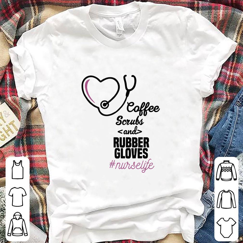 Coffee Scrubs And Rubber Gloves Nurse Life shirt