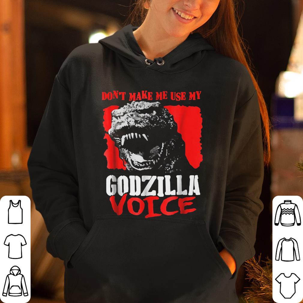 Dont Make Me Use My Godzilla Voice T-Shirt