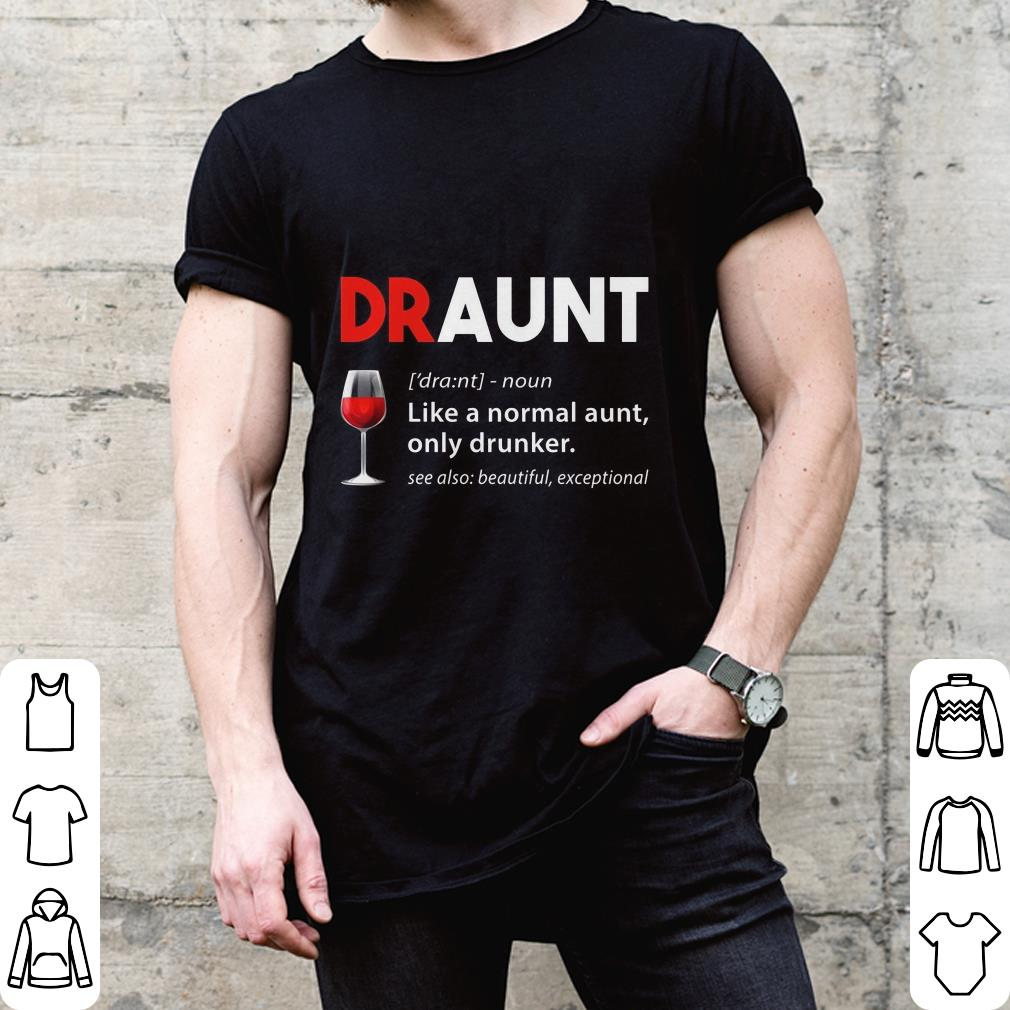 Draunt Drinking Aunt Like A Normal Aunt Only Drunker shirt