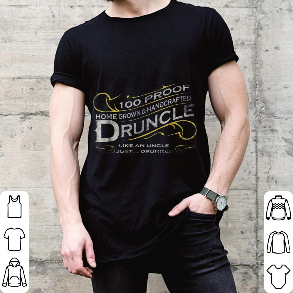 Druncle 100 proof home grown & handcrafted shirt