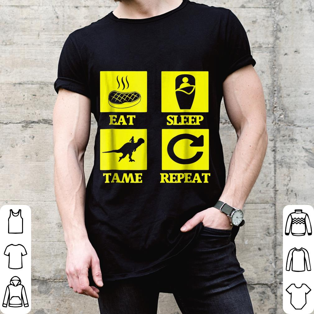 Eat Sleep Tame Repeat shirt