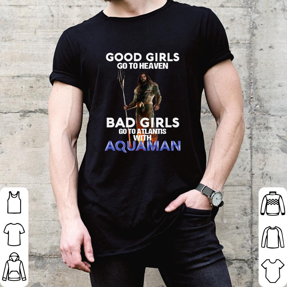 Good girls go to heaven Bad girls go to atlantis with aquaman shirt