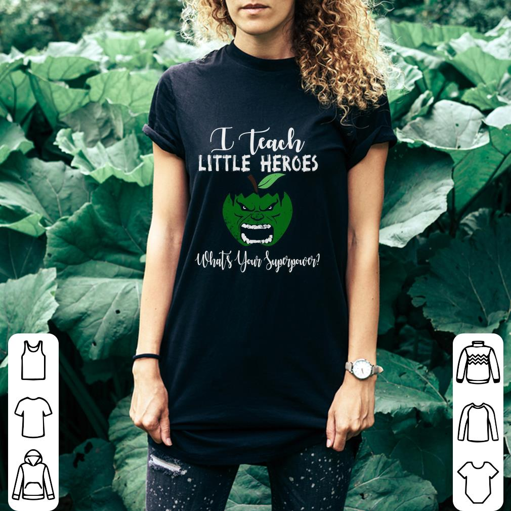 Hulk I Teach Little Heroes What's Your Superpower shirt