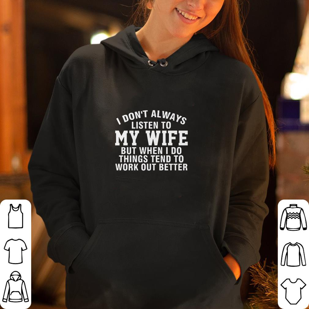 https://rugbyfootballshirt.com/images/2018/12/I-don-t-always-listen-to-my-wife-but-when-I-do-things-tend-to-work-out-better-shirt_4.jpg