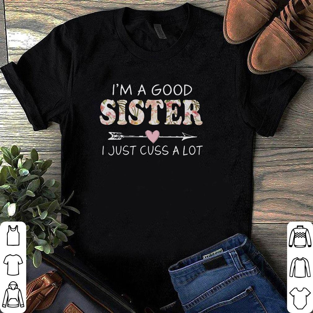 I'm a good sister I just cuss a lot shirt 1