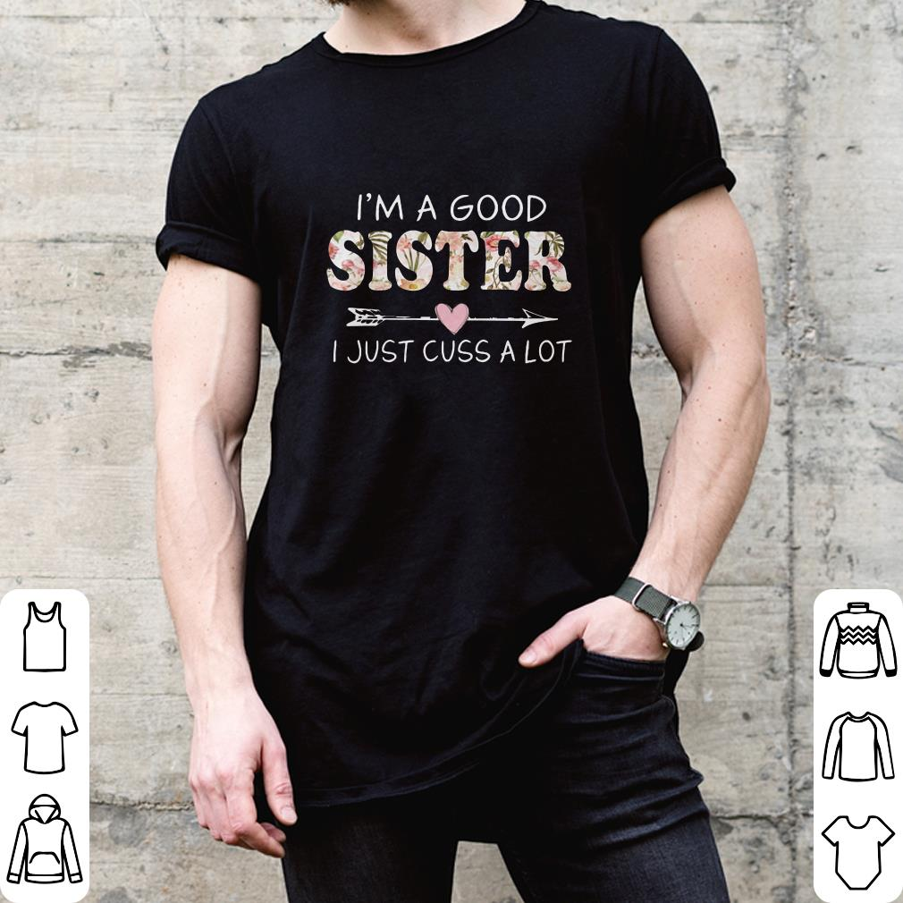 I'm a good sister I just cuss a lot shirt 2