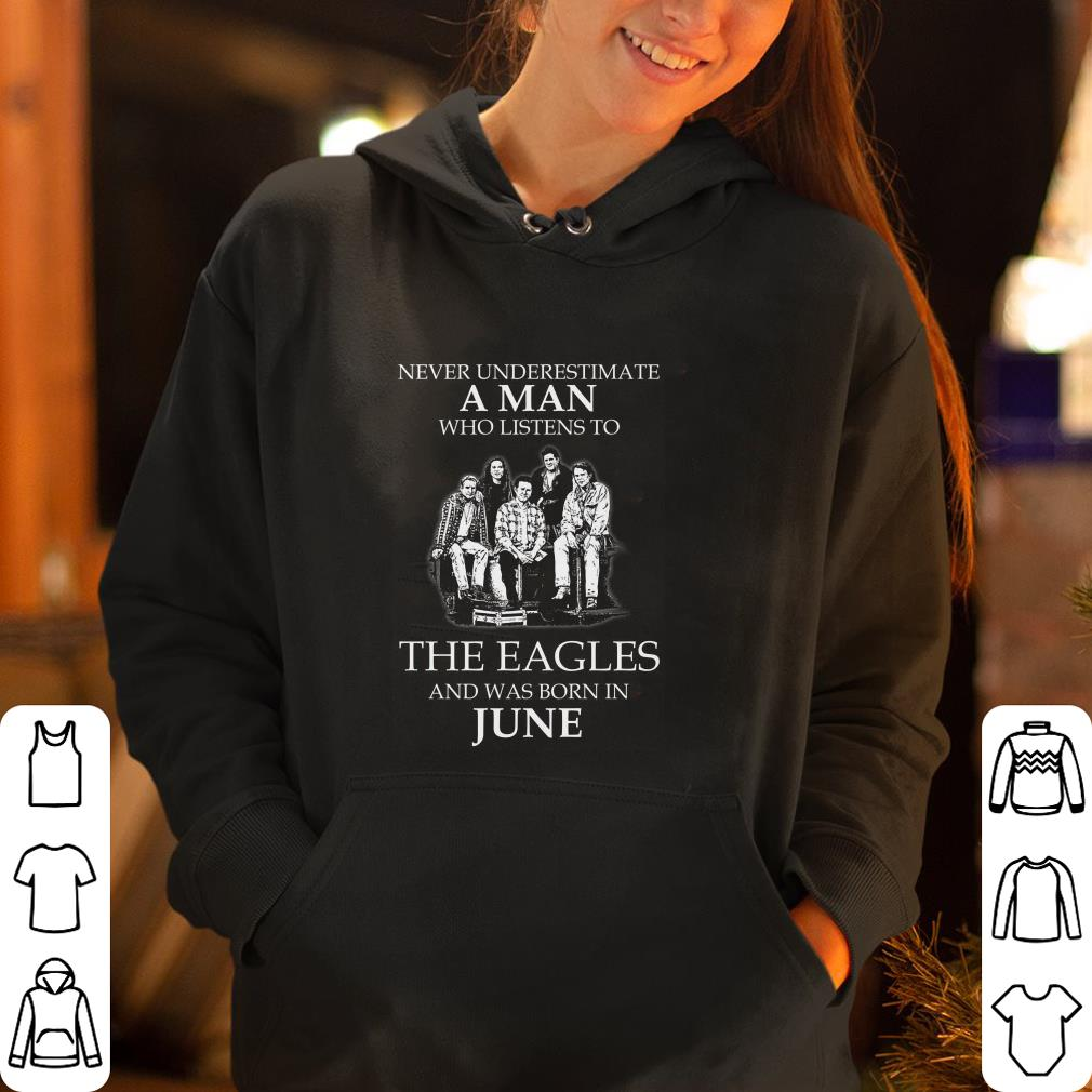 https://rugbyfootballshirt.com/images/2018/12/June-Never-Underestimate-A-Man-Who-Listens-To-The-Eagles-And-Was-Born-In-June-shirt_4.jpg