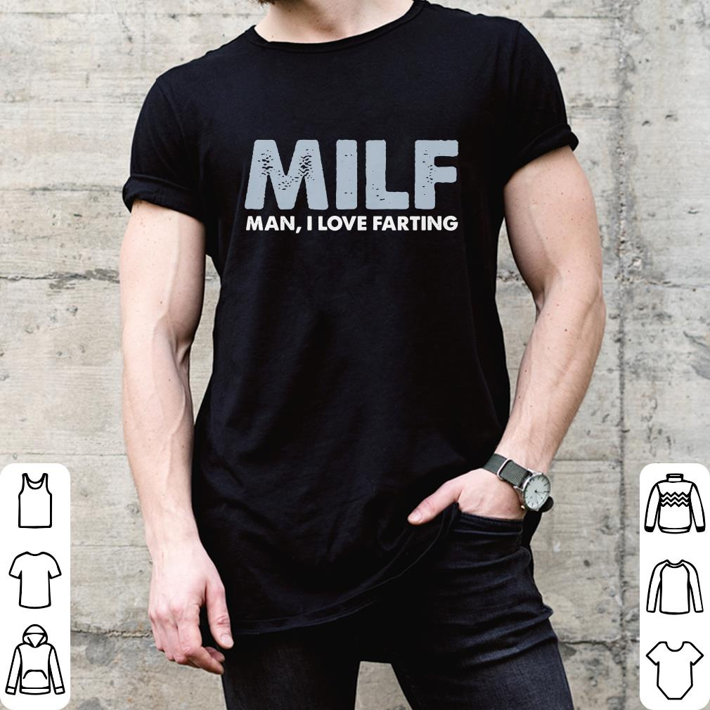 MILF Man I love farting shirt