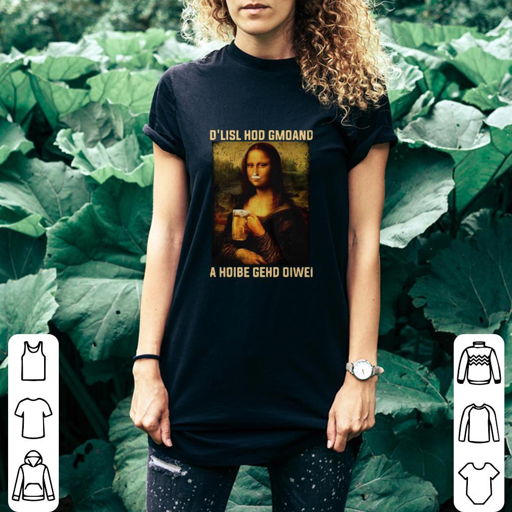 Mona Lisa and beer D'lisl hod gmoand a hoibe gehd oiwei shirt