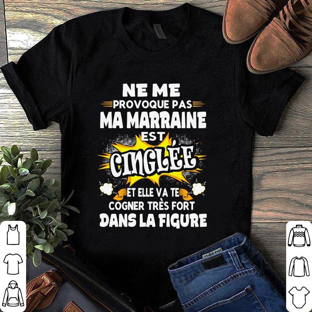 Ne Me Provoque Pas Ma Marraine est Cinglee et elle va te cogner tres fort dans la figure shirt