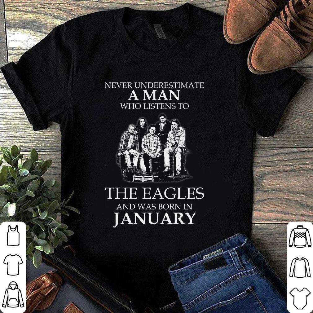 Never Underestimate A Man Who Listens To The Eagles And Was Born In January shirt