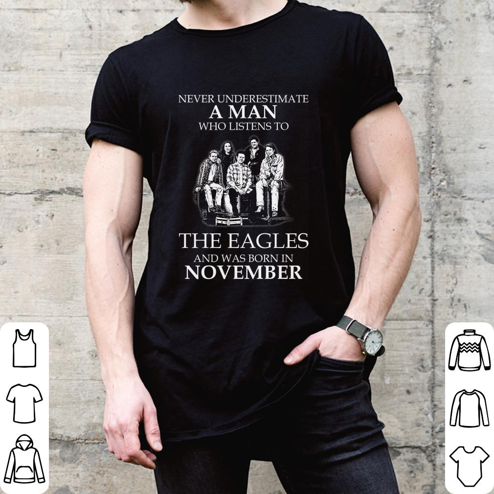 Never Underestimate A Man Who Listens To The Eagles And Was Born In November shirt