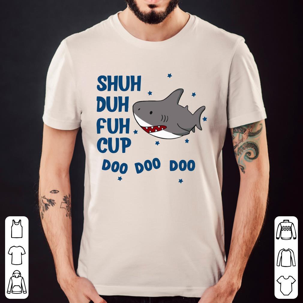 Shark Shuh duh fuh cup doo doo doo shirt