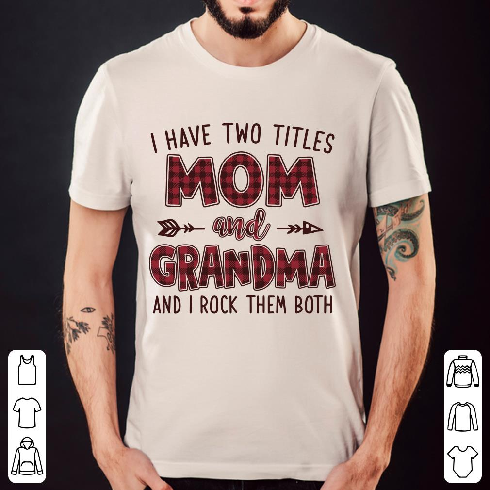 mom and grandma I have two titles and i rock them both shirt