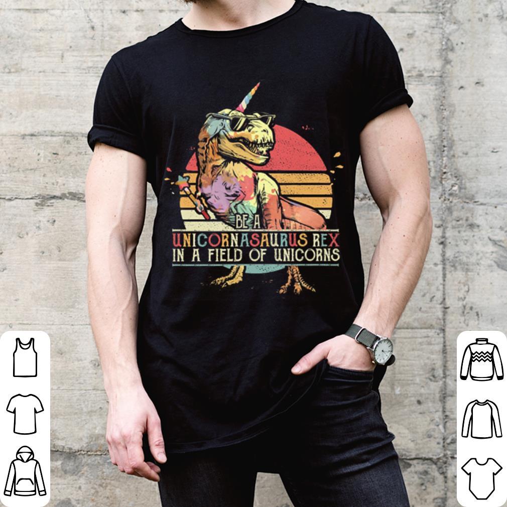 Be a Unicornasaurus Rex in a field of unicorns Sunset shirt
