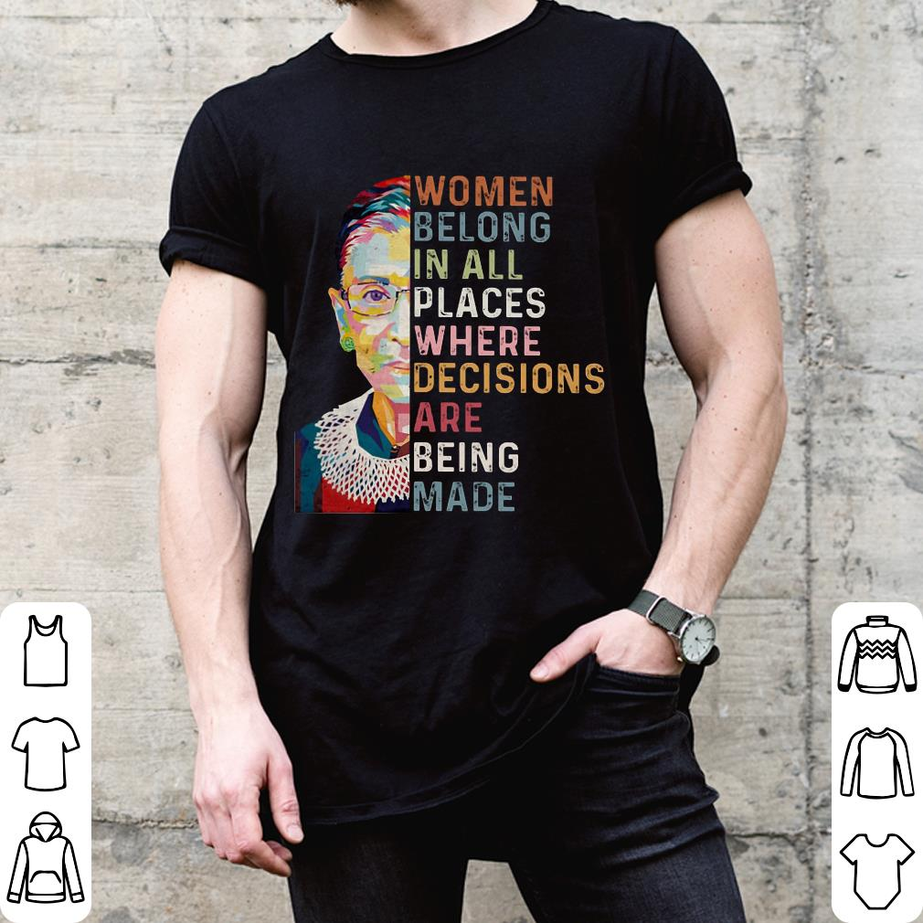 Belong in all places where decisions are being made Ruth Bader Ginsburg Women shirt 2