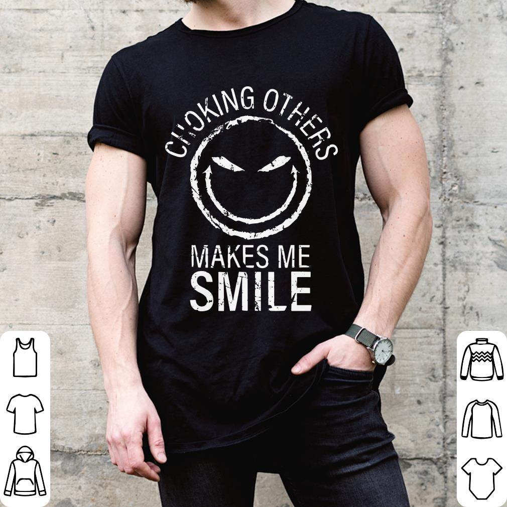 Choking others makes me smile shirt