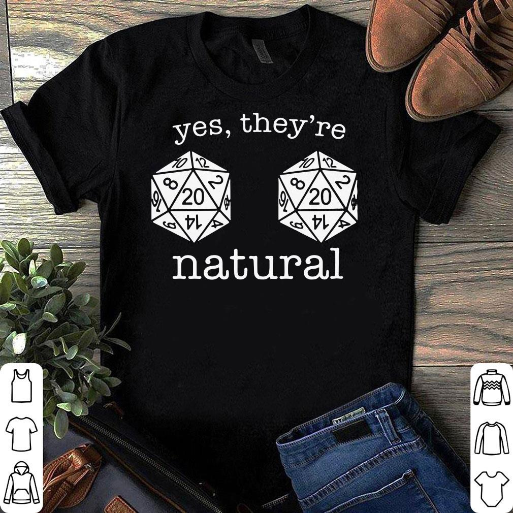 Dungeons and Dragons yes they're natural shirt