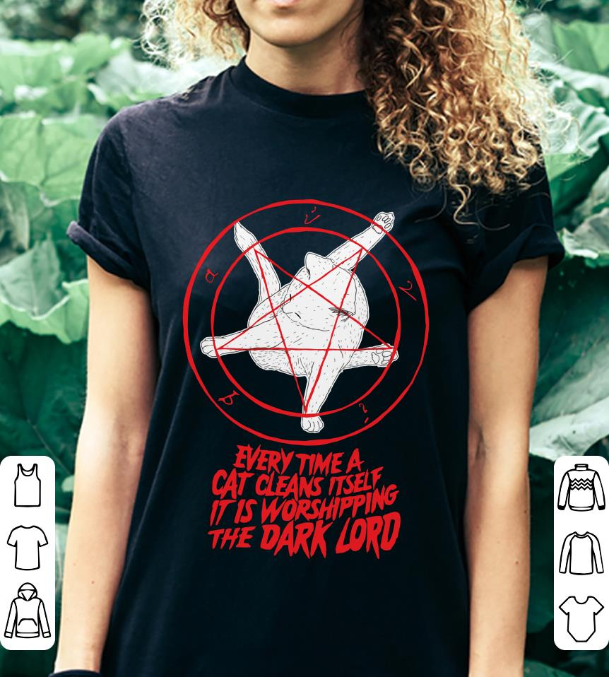 Every time a cat cleans itself it is worshipping the Dark lord shirt