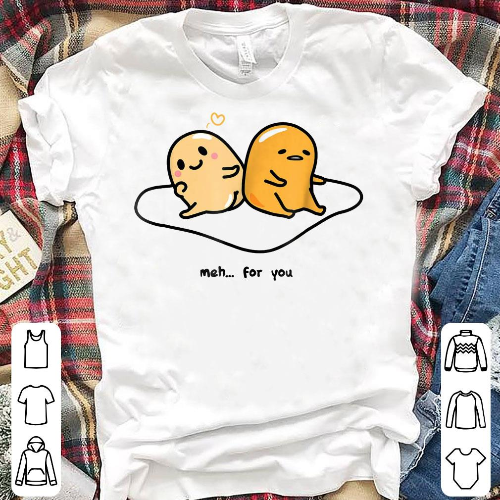 Gudetama Love Meh for You shirt
