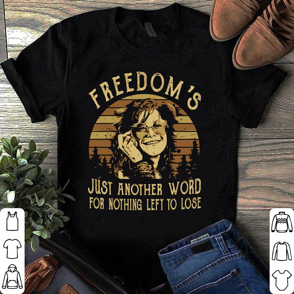 Janis Joplin Freedom's just another word for nothing left to lose shirt