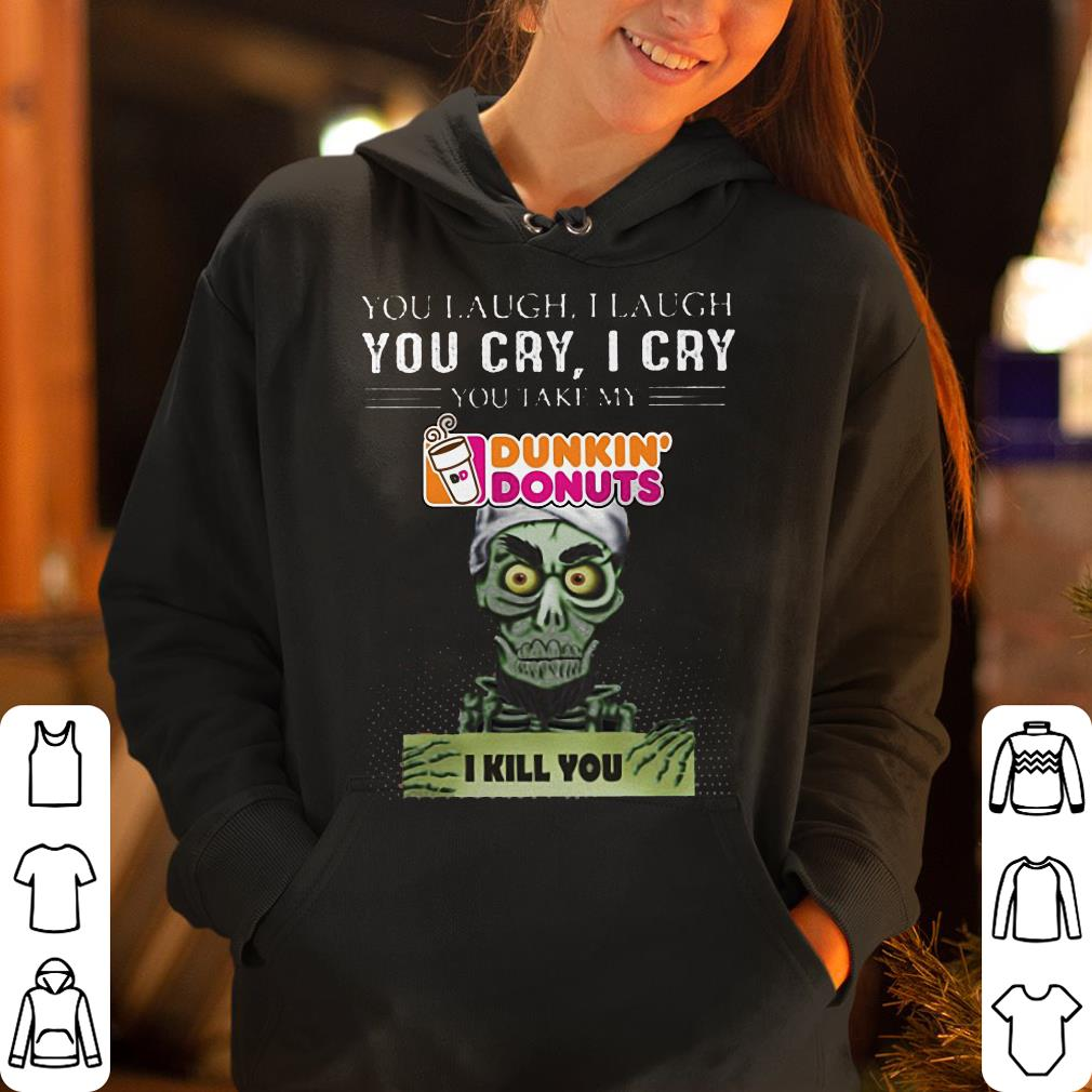 https://rugbyfootballshirt.com/images/2019/01/Jef-Dunham-you-take-my-Dunkin-Donuts-I-kill-you-shirt_4.jpg