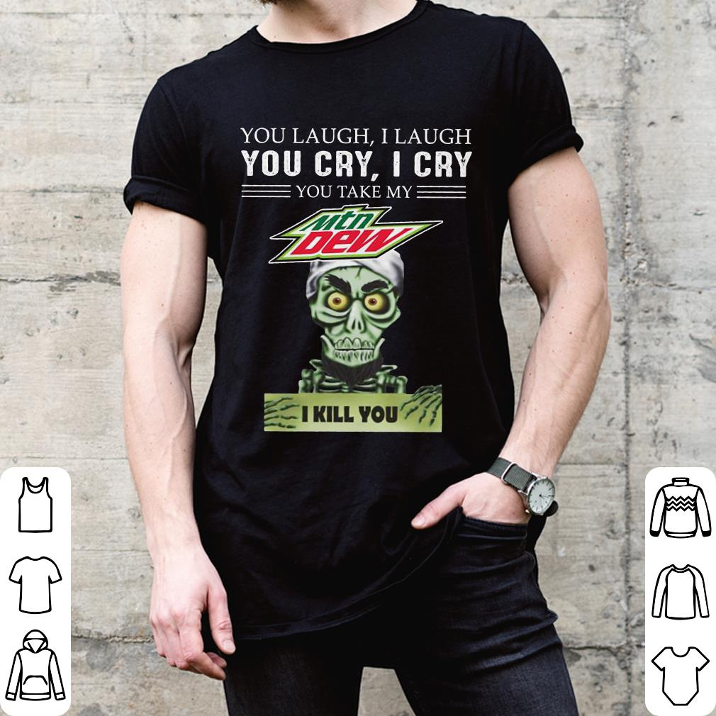 Jeff Dunham you take my Mtn Dew I kill you shirt