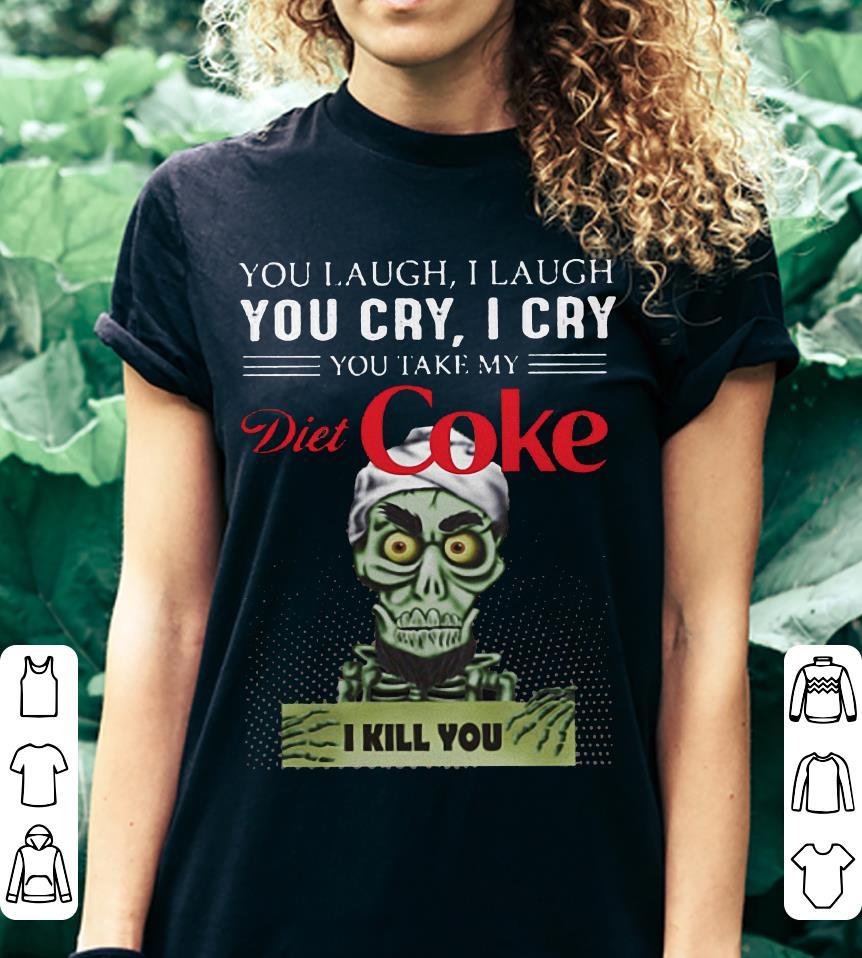 JeffDunham You take my Diet Coke I kill you shirt