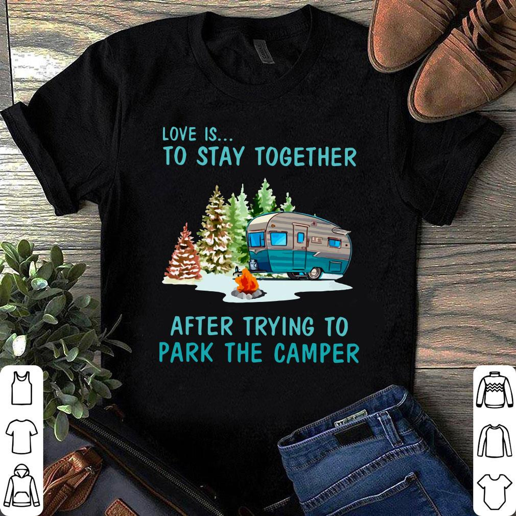 Love is to stay together after trying to park the camper shirt 1