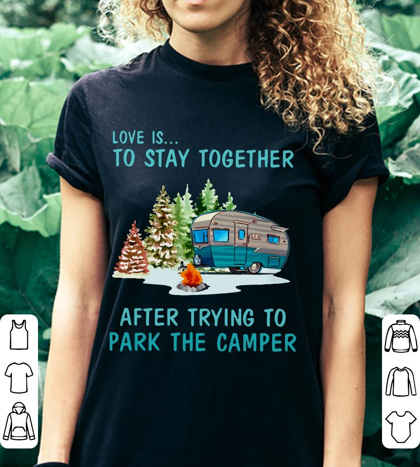 Love is to stay together after trying to park the camper shirt 3