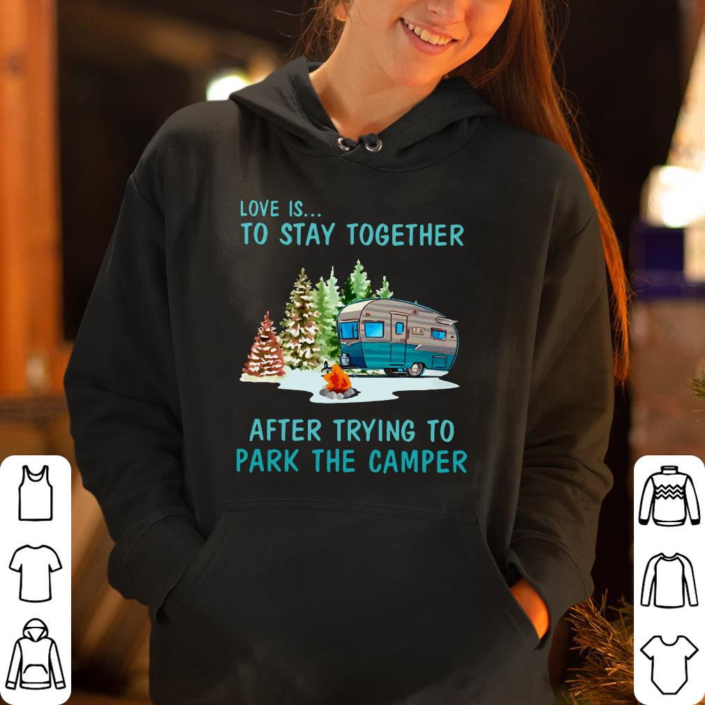 https://rugbyfootballshirt.com/images/2019/01/Love-is-to-stay-together-after-trying-to-park-the-camper-shirt_4.jpg