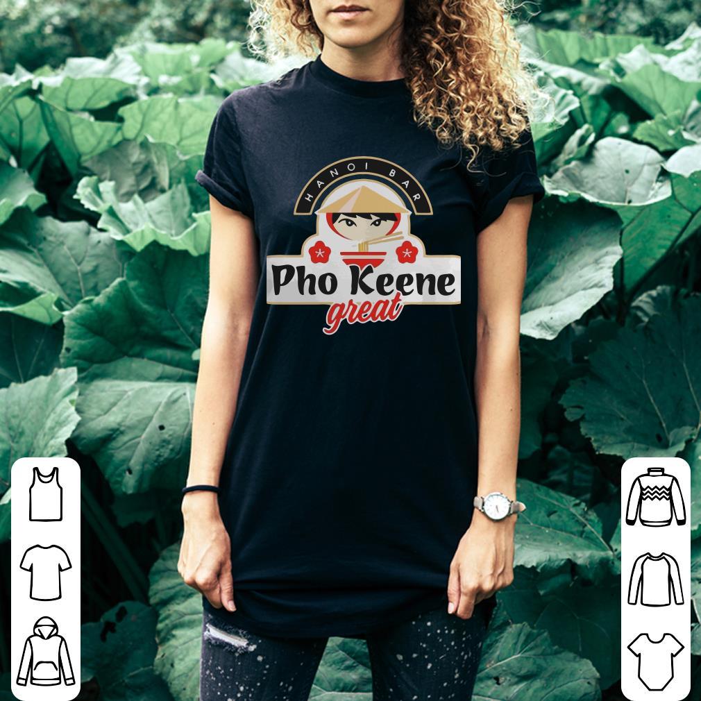 Pho Keene Great shirt