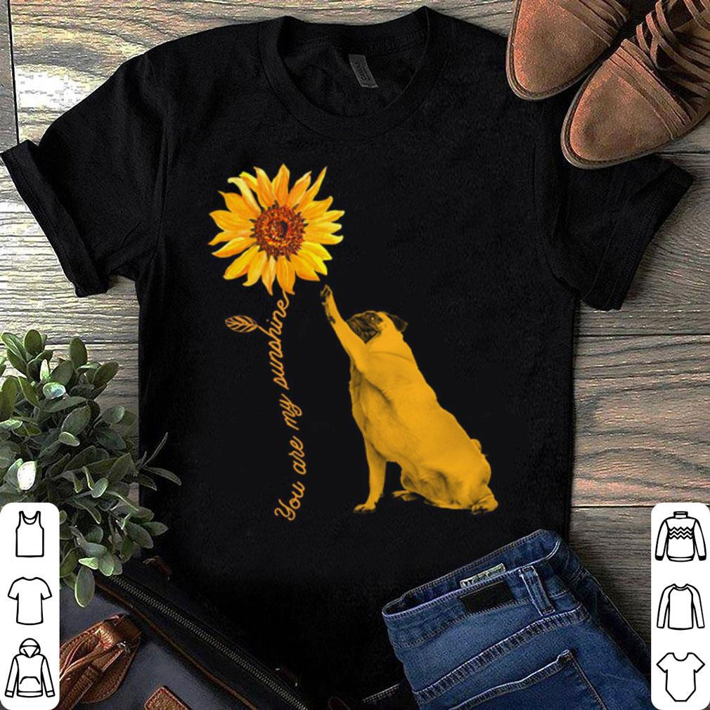 Pug With Sunflower You Are My Sunshine shirt 1