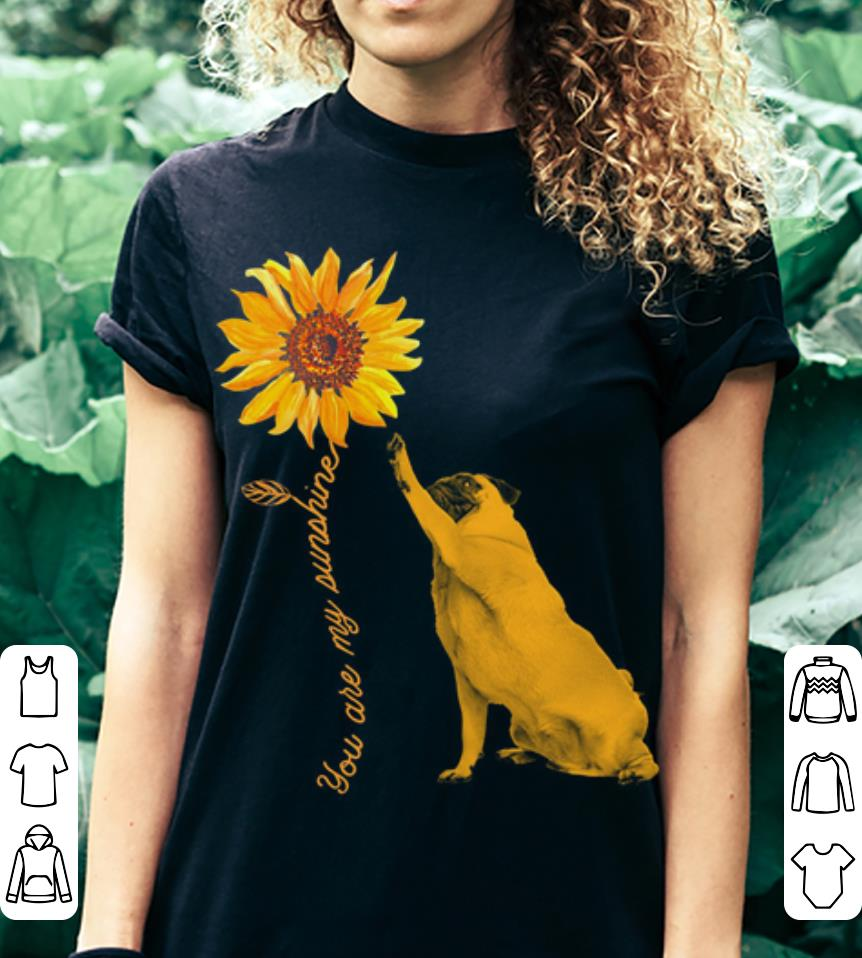 Pug With Sunflower You Are My Sunshine shirt 3