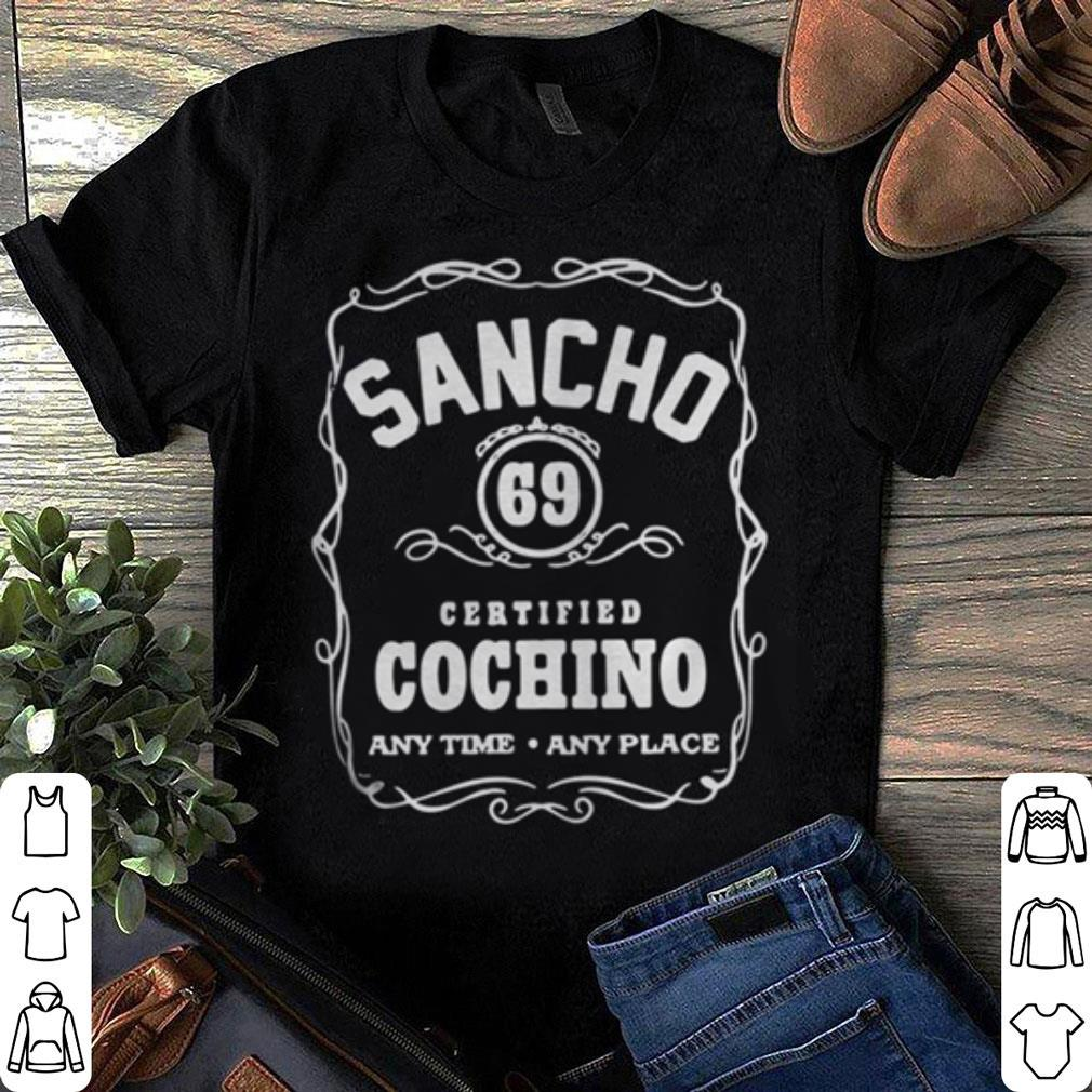 Sancho 69 certified Cochino any time any place shirt