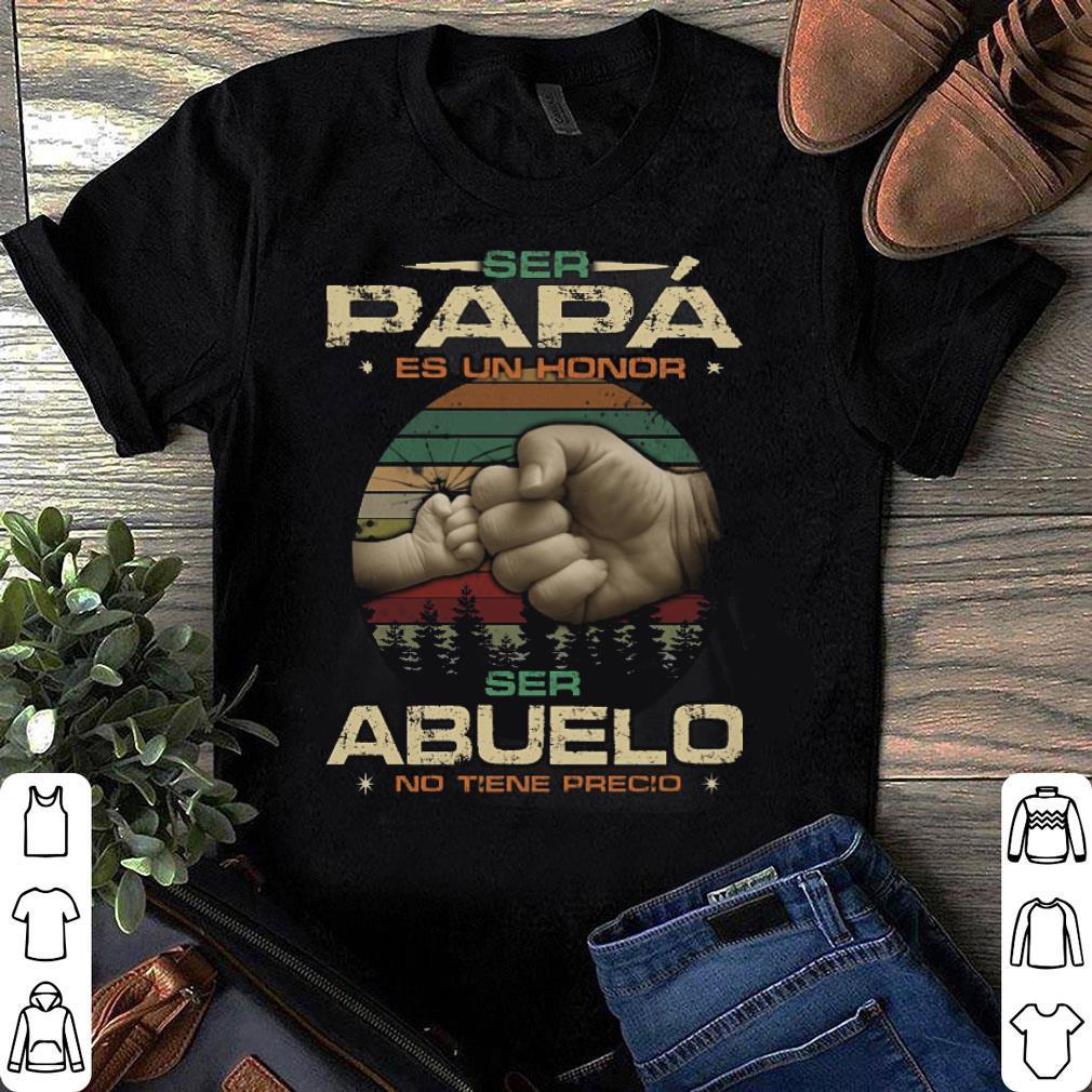 Ser Abuelo No Tiene Precio Ser Papa Es Un Honor shirt
