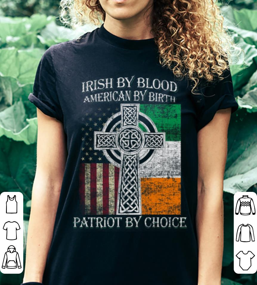 St Patricks Day Irish by blood American by birth Patriot by choice shirt