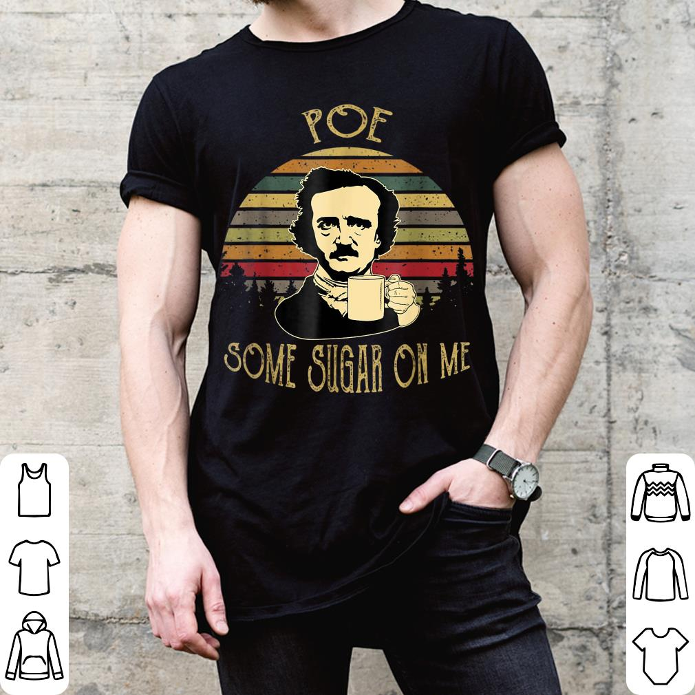 Sunset retro Poe Some Sugar On Me shirt