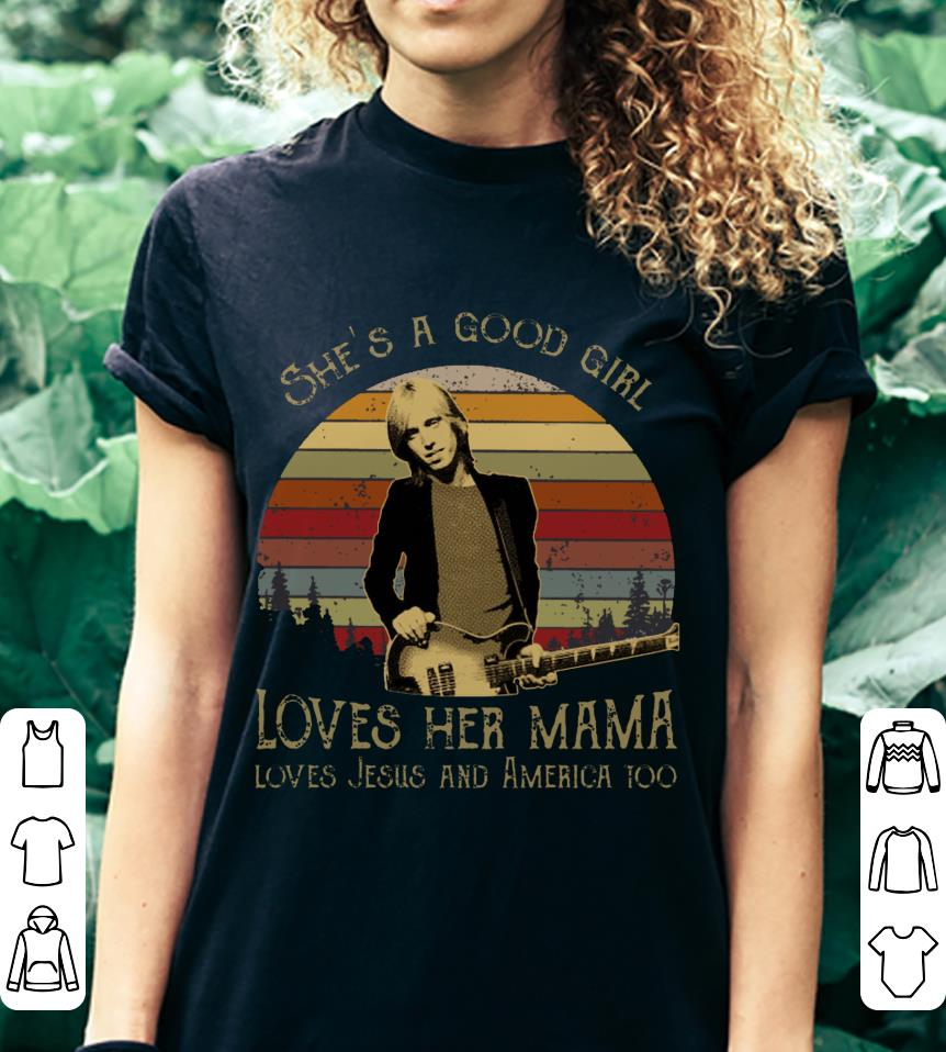 7b357682 Tom Petty She's a good girl loves her mama loves jesus and america too shirt