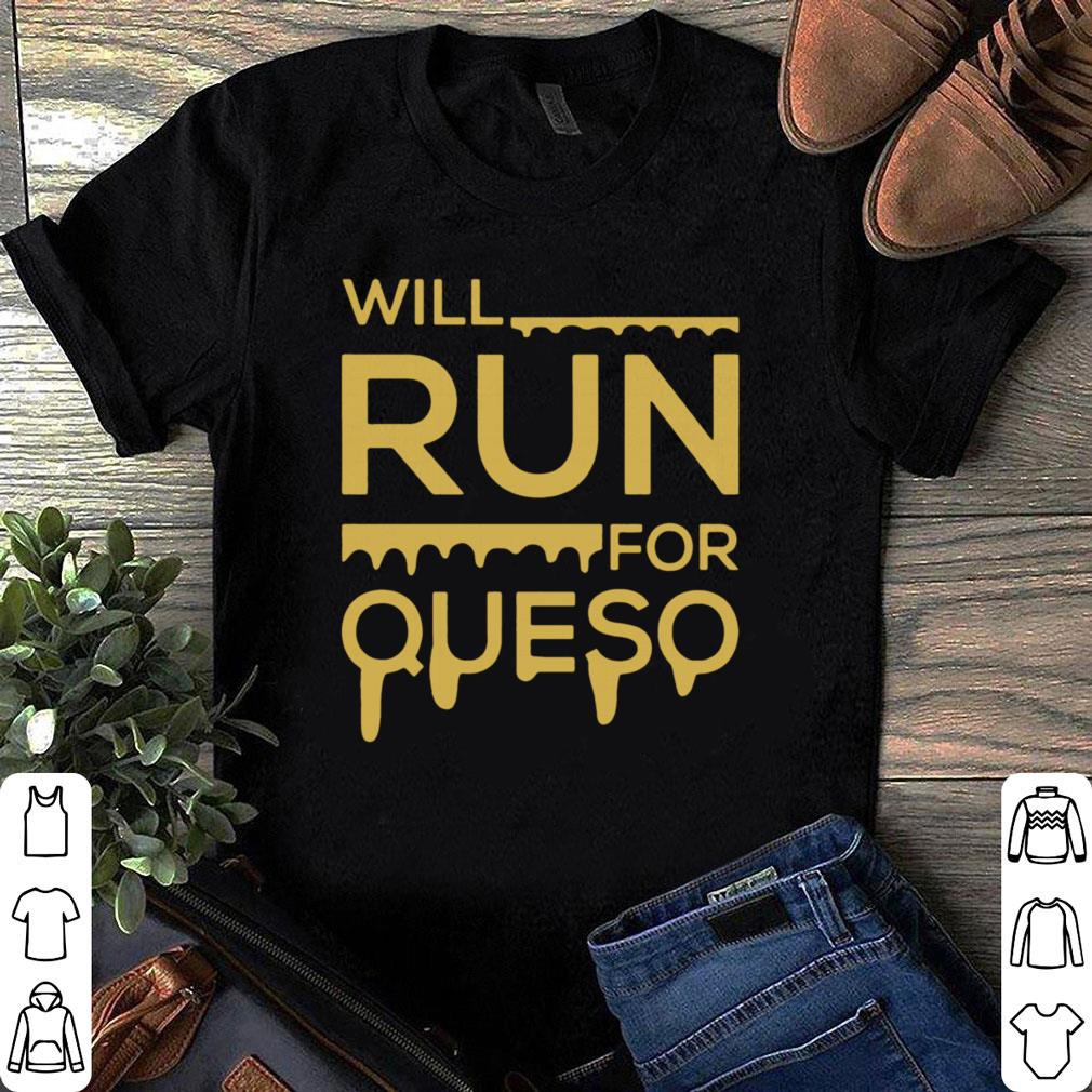 Will run for queso shirt 1