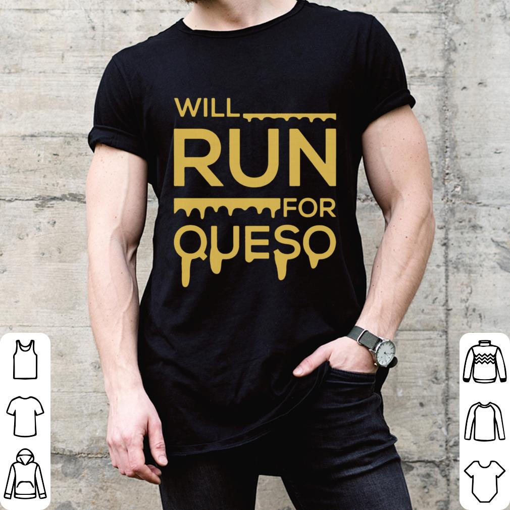 Will run for queso shirt 2