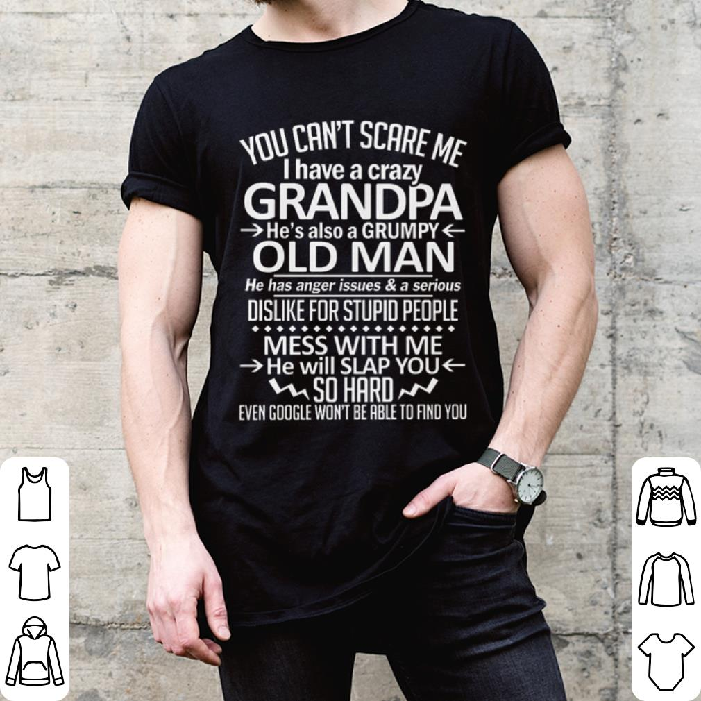 You can't scare me i have a crazy Grandpa he's also a Grumpy old man shirt