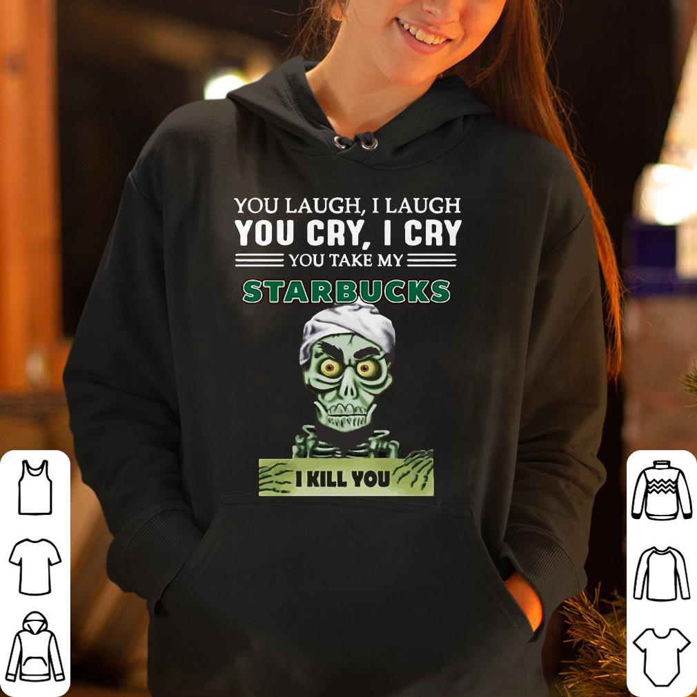 https://rugbyfootballshirt.com/images/2019/01/You-take-my-Starbucks-Coffee-I-kill-you-Jeff-Dunham-shirt_4.jpg
